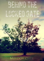Behind The Locked Gate ebook by Melody Chee