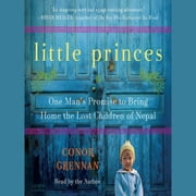 Little Princes - One Man's Promise to Bring Home the Lost Children of Nepal audiobook by Conor Grennan