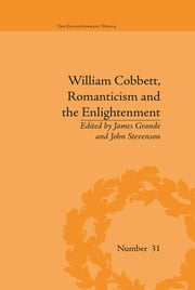 William Cobbett, Romanticism and the Enlightenment - Contexts and Legacy ebook by James Grande