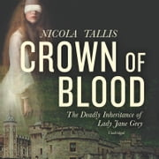 Crown of Blood - The Deadly Inheritance of Lady Jane Grey audiobook by Nicola Tallis