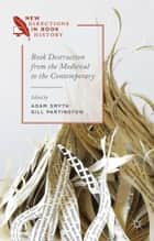 Book Destruction from the Medieval to the Contemporary ebook by G. Partington,A. Smyth