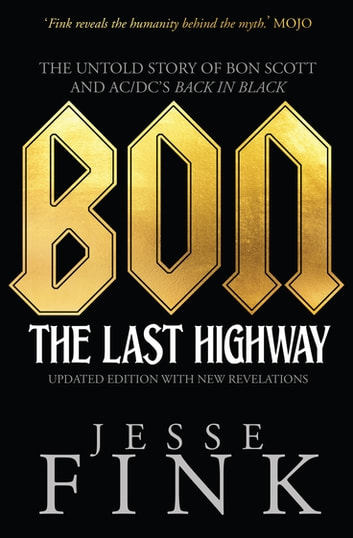 Bon: The Last Highway - The Untold Story of Bon Scott and AC/DC's Back In Black ebook by Jesse Fink