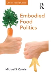 Embodied Food Politics ebook by Michael S. Carolan