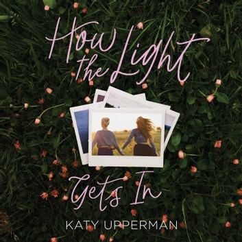 How the Light Gets In audiobook by Katy Upperman