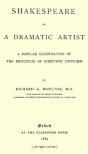 Shakespeare as a Dramatic Artist (Illustrated) ebook by Richard G. Moulton