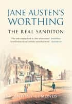 Jane Austen's Worthing - The Real Sandition ebook by Antony Edmonds