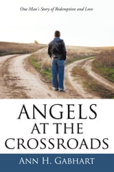 Angels at the Crossroads - One Man's Journey to Redemption and Love ebook by Ann H. Gabhart