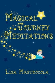 Magical Journey Meditations ebook by Lisa Mastrocola