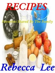Recipes (Favorites Shared By The Family) ebook by Debra Lee