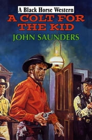 A Colt for the Kid ebook by John Saunders