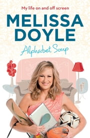 Alphabet Soup - My Life On And Off Screen ebook by Melissa Doyle