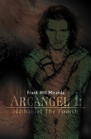 Arcangel I: Nathaniel The Fourth ebook by Frank Hill Miranda