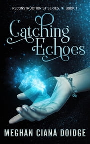 Catching Echoes ebook by Meghan Ciana Doidge
