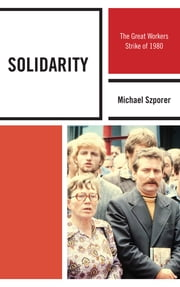 Solidarity - The Great Workers Strike of 1980 ebook by Ph. M. D Szporer,Mark Kramer