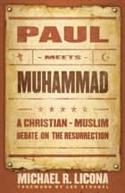 Paul Meets Muhammad - A Christian-Muslim Debate on the Resurrection ebook by