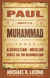 Paul Meets Muhammad - A Christian-Muslim Debate on the Resurrection ebook by Michael R. Licona