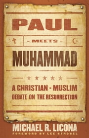 Paul Meets Muhammad - A Christian-Muslim Debate on the Resurrection ebook by Michael R. Licona,Lee Strobel
