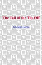 The Tail of the Tip-Off ebook by Rita Mae Brown