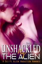 Unshackled By The Alien ebook by Darcy Rose