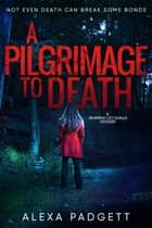 A Pilgrimage to Death ebook by Alexa Padgett