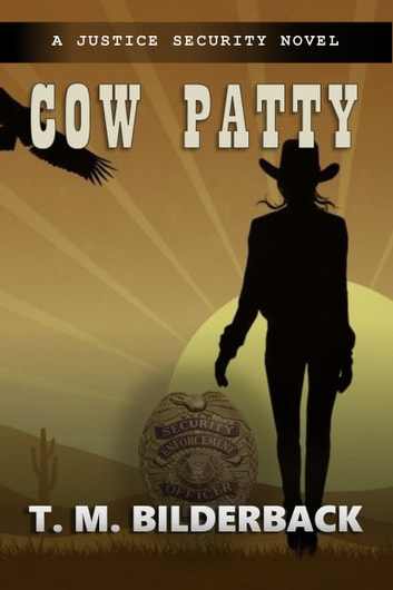 Cow Patty - A Justice Security Novel ebook by T. M. Bilderback
