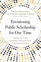 Envisioning Public Scholarship for Our Time - Models for Higher Education Researchers ebook by Adrianna Kezar, Yianna Drivalas, Joseph A. Kitchen,...