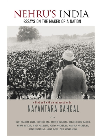 Nehru's India: Essays on the Maker of a Nation ebook by