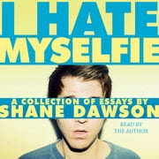 I Hate Myselfie audiobook by Shane Dawson