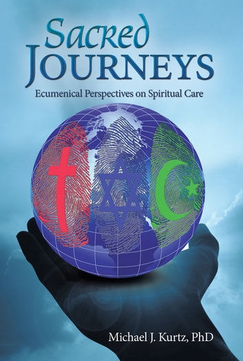 Sacred Journeys - Ecumenical Perspectives on Spiritual Care ebook by Michael J. Kurtz PhD