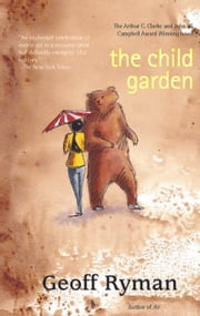 The Child Garden - A Low Comedy ebook by Geoff Ryman