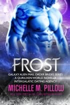 Frost - A Qurilixen World Novella: Intergalactic Dating Agency 電子書 by Michelle M. Pillow