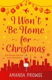 I Won't Be Home For Christmas - A sparkling festive treat from the author of The Light in the Hallway ebook by Amanda Prowse