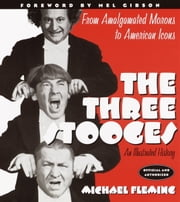 The Three Stooges - An Illustrated History, From Amalgamated Morons to American Icons ebook by Michael Fleming
