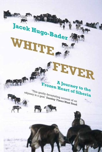 White Fever - A Journey to the Frozen Heart of Siberia ebook by Jacek Hugo-Bader