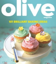 Olive: 101 Brilliant Baking Ideas ebook by Janine Ratcliffe
