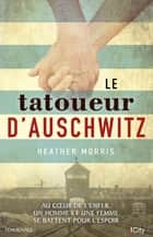 Le tatoueur d'Auschwitz ebook by Heather Morris