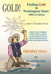 Finding Gold in Washington State: 2005-6 Edition ebook by Sean T. Taeschner, M.Ed.