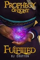 Prophecy of Light - Fulfilled ebook by RJ Crayton