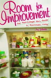 Room for Improvement - The Post-College Girl's Guide to Roommate Living ebook by Amy Zalneraitis