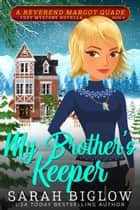 My Brother's Keeper - (A Christian Cozy Mystery) ebook by Sarah Biglow