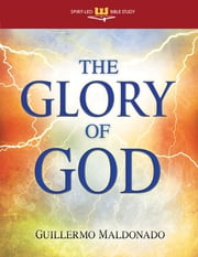 The Glory of God (Spirit-Led Bible Study) ebook by Guillermo Maldonado