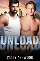 Unload - Loaded, #3 ebook by Casey Ashwood