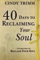 40 Days to Reclaiming Your Soul - A Companion to Reclaim Your Soul ebook by Cindy Trimm