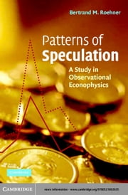 Patterns of Speculation: A Study in Observational Econophysics ebook by Roehner, Bertrand M.