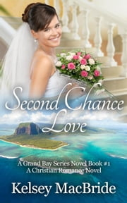 Second Chance Love: A Christian Romance - The Grand Bay Series, #1 ebook by Kelsey MacBride