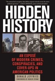 Hidden History - An Exposé of Modern Crimes, Conspiracies, and Cover-Ups in American Politics ebook by Donald Jeffries, Roger Stone