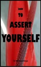How to Assert Yourself ebook by Miriam Kinai