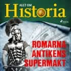 Romarna - Antikens supermakt audiobook by Allt Om Historia