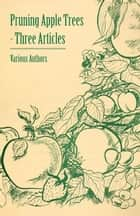 Pruning Apple Trees - Three Articles ebook by Various