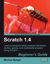Scratch 1.4: Beginners Guide ebook by Michael Badger